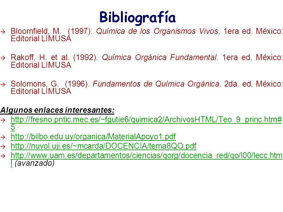 Bibliografía Bloomfield, M. (1997). Química de los Organismos Vivos. 1era ed. México: Editorial LIMUSA.
