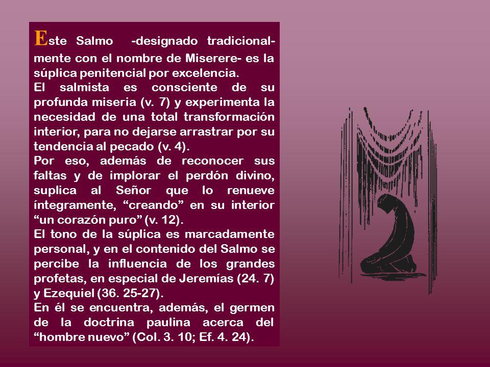 Este Salmo -designado tradicional-mente con el nombre de Miserere- es la súplica penitencial por excelencia.
