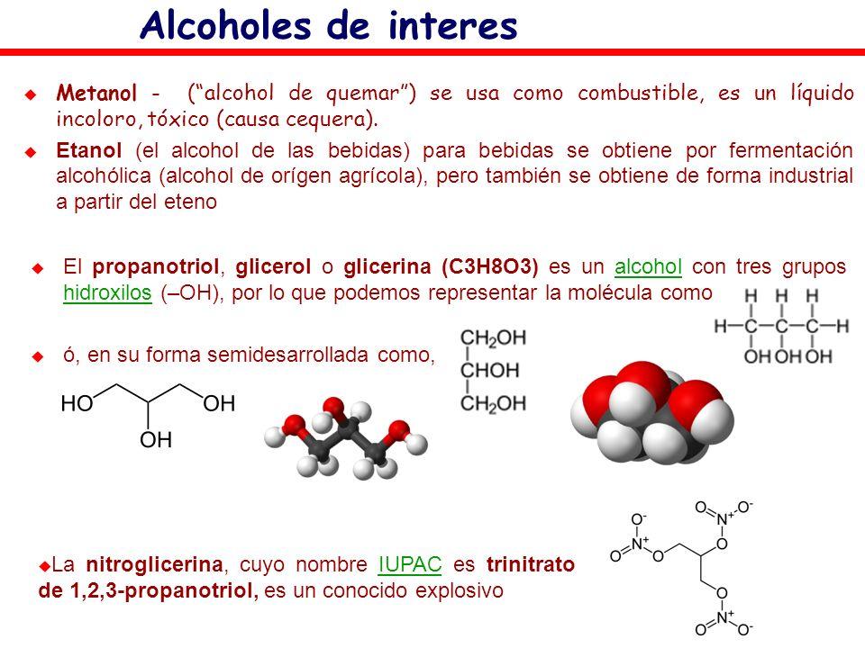 Alcoholes de interes Metanol - ( alcohol de quemar ) se usa como combustible, es un líquido incoloro, tóxico (causa cequera).