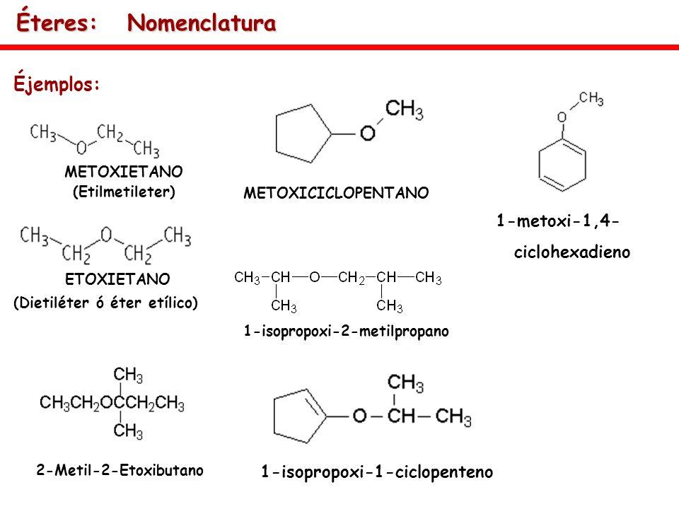 Éteres: Nomenclatura Éjemplos: 1-metoxi-1,4-ciclohexadieno
