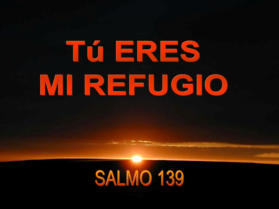 Tú ERES MI REFUGIO SALMO 139