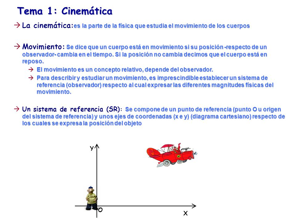 Tema 1: CinemáticaLa cinemática:es la parte de la física que estudia el movimiento de los cuerpos.
