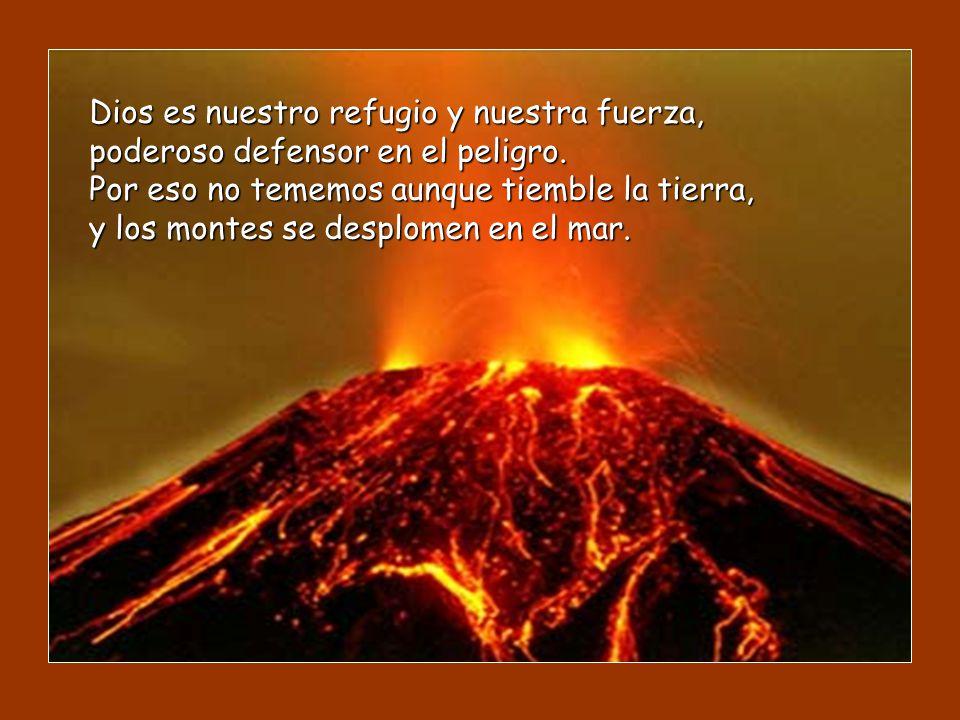 Dios es nuestro refugio y nuestra fuerza, poderoso defensor en el peligro.