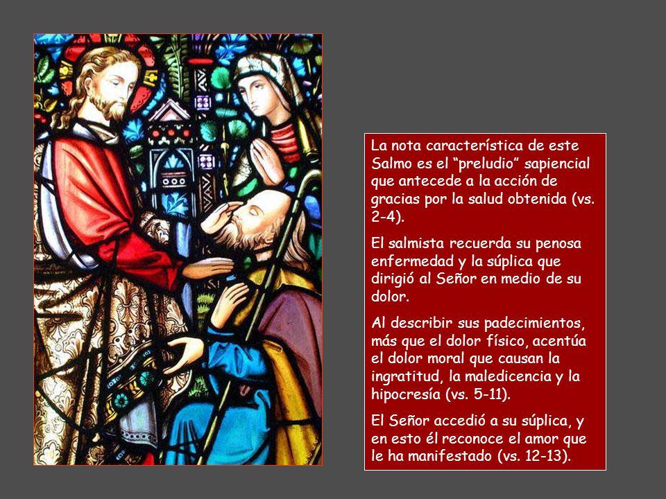 La nota característica de este Salmo es el preludio sapiencial que antecede a la acción de gracias por la salud obtenida (vs. 2-4).