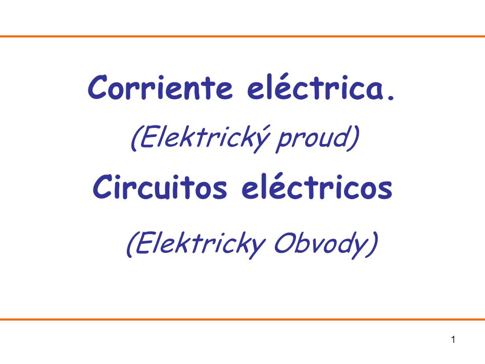 Corriente eléctrica. (Elektrický proud) Circuitos eléctricos (Elektricky Obvody)