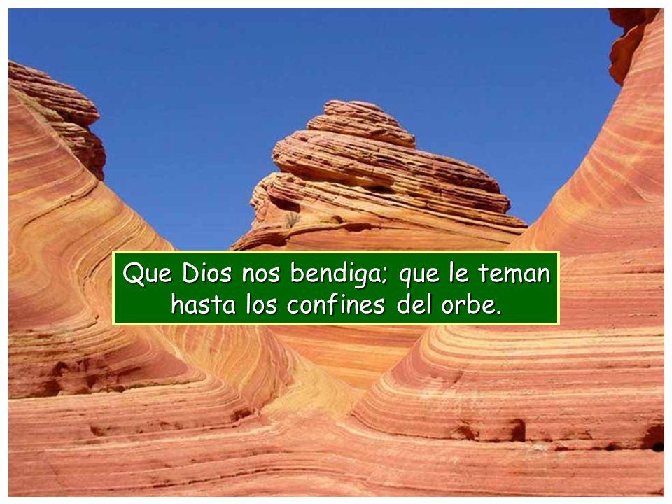 Que Dios nos bendiga; que le teman hasta los confines del orbe.