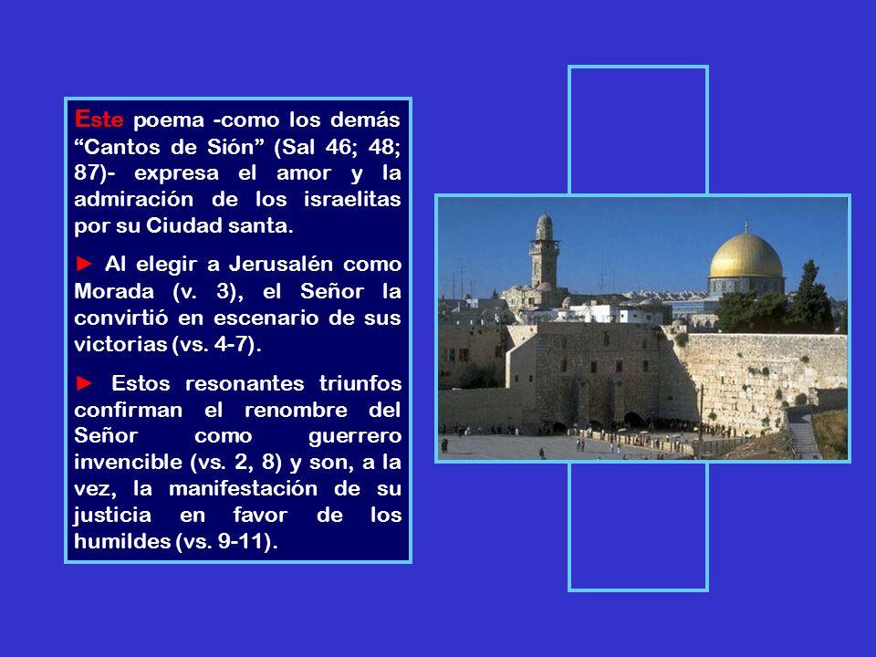 Este poema -como los demás Cantos de Sión (Sal 46; 48; 87)- expresa el amor y la admiración de los israelitas por su Ciudad santa.