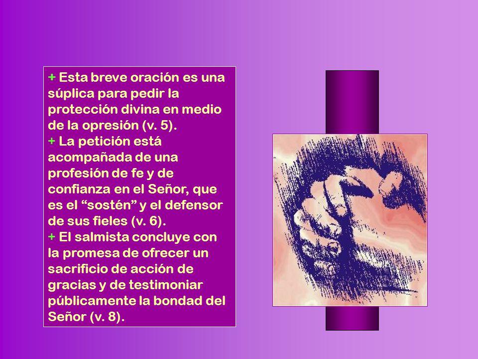 + Esta breve oración es una súplica para pedir la protección divina en medio de la opresión (v. 5).