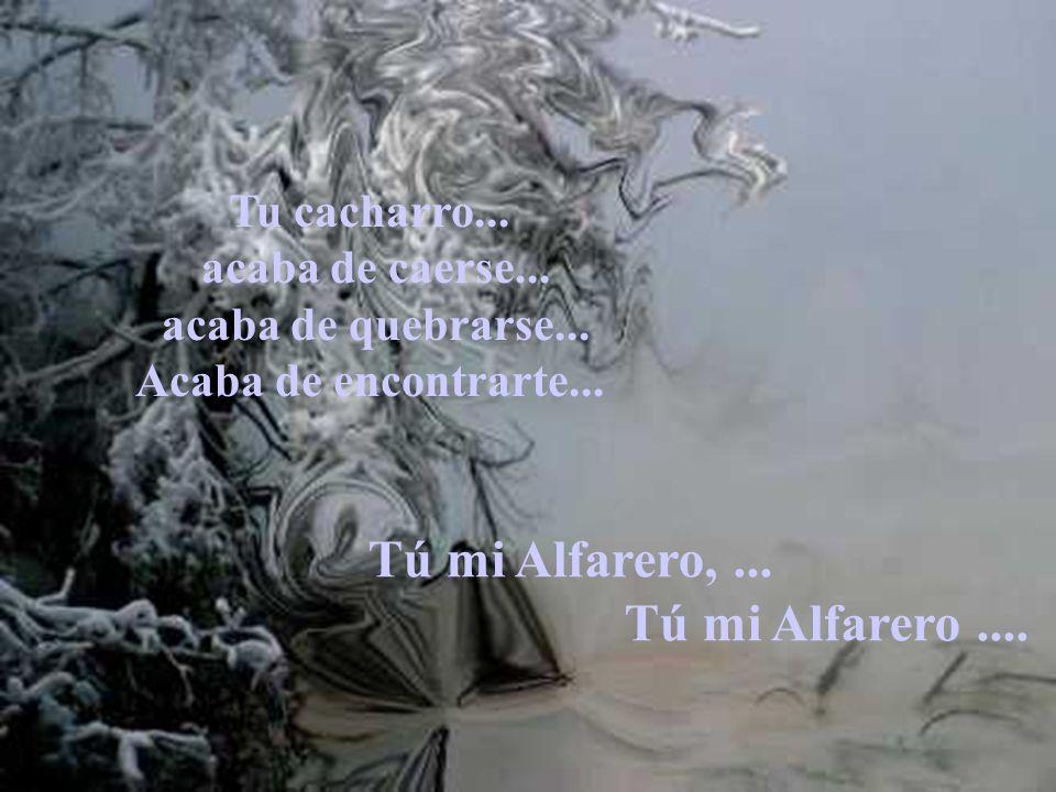 Tú mi Alfarero, ... Tú mi Alfarero ....