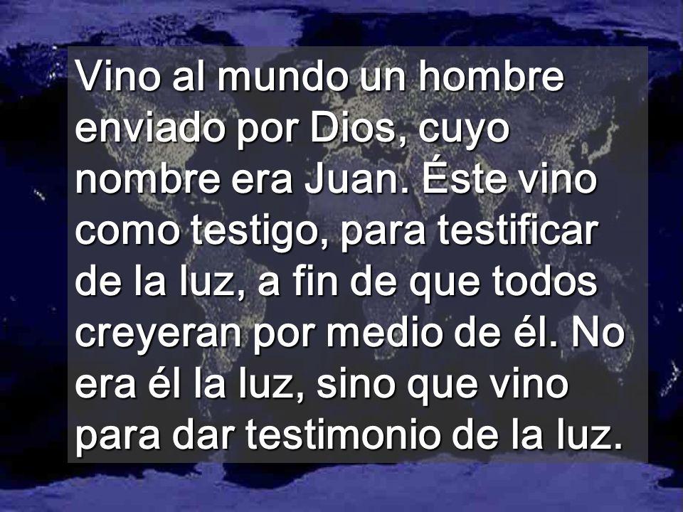 Vino al mundo un hombre enviado por Dios, cuyo nombre era Juan