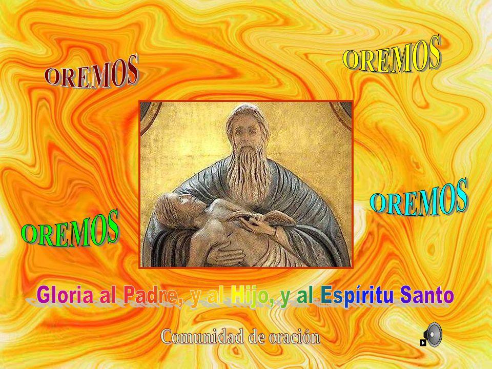 Gloria al Padre, y al Hijo, y al Espíritu Santo
