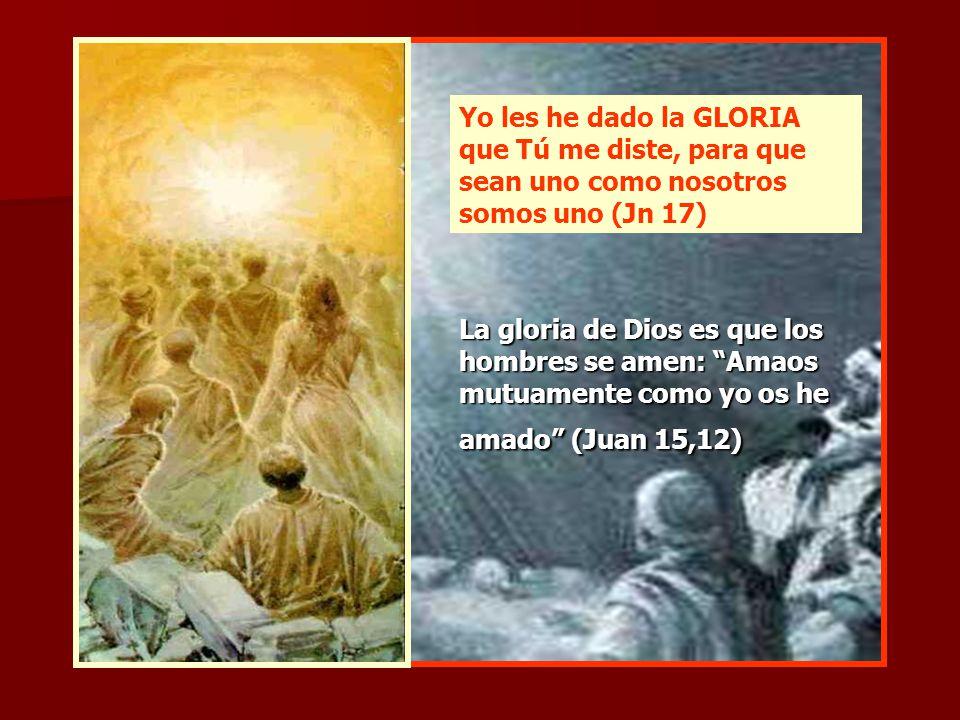 Yo les he dado la GLORIA que Tú me diste, para que sean uno como nosotros somos uno (Jn 17)