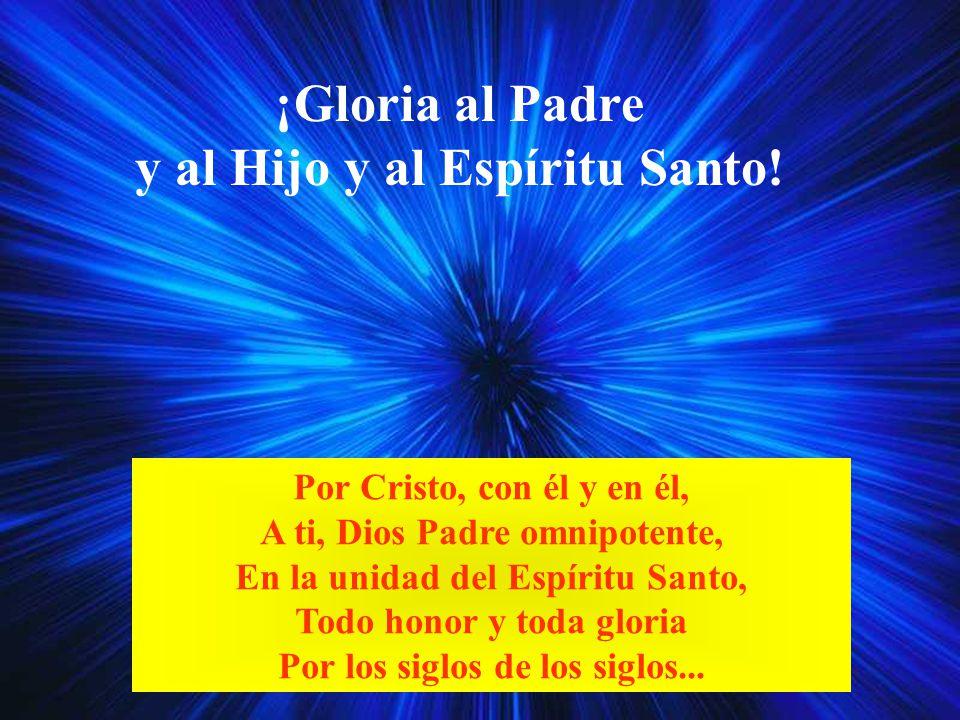 ¡Gloria al Padre y al Hijo y al Espíritu Santo!