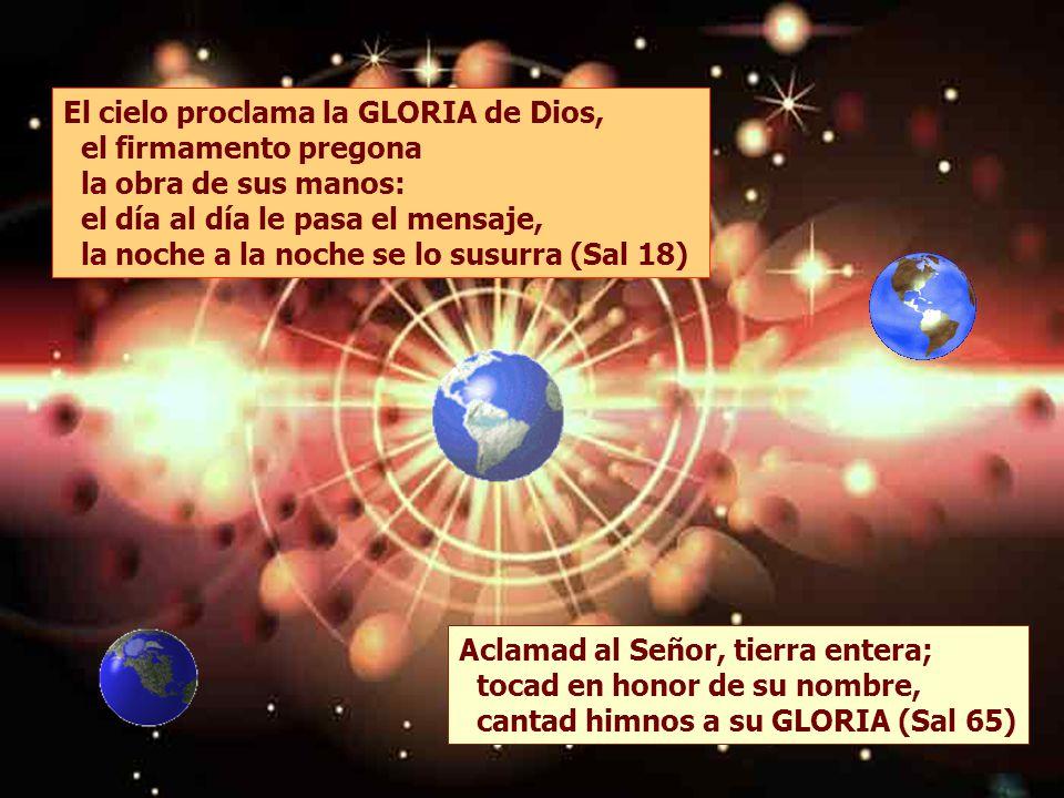 El cielo proclama la GLORIA de Dios,