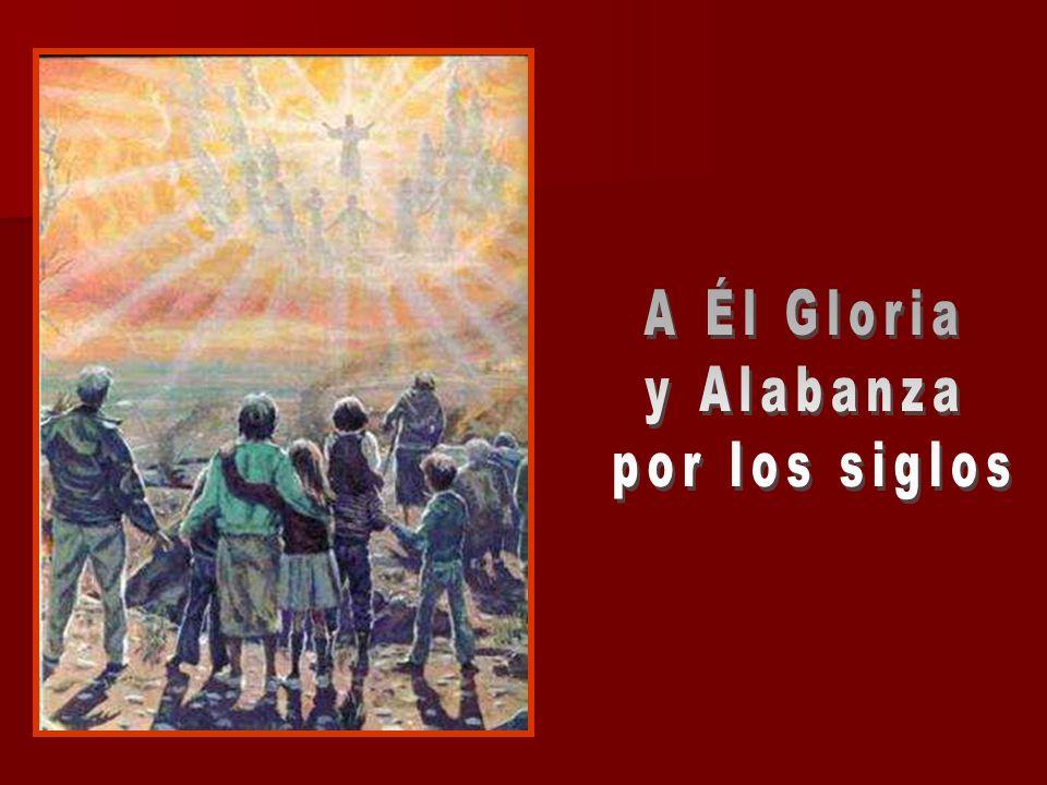 A Él Gloria y Alabanza por los siglos