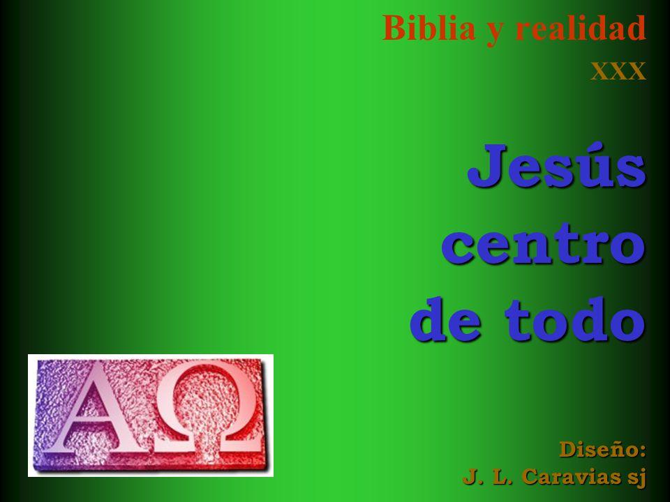Biblia y realidad XXX Jesús centro de todo Diseño: J. L. Caravias sj