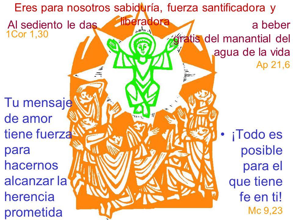Eres para nosotros sabiduría, fuerza santificadora y liberadora