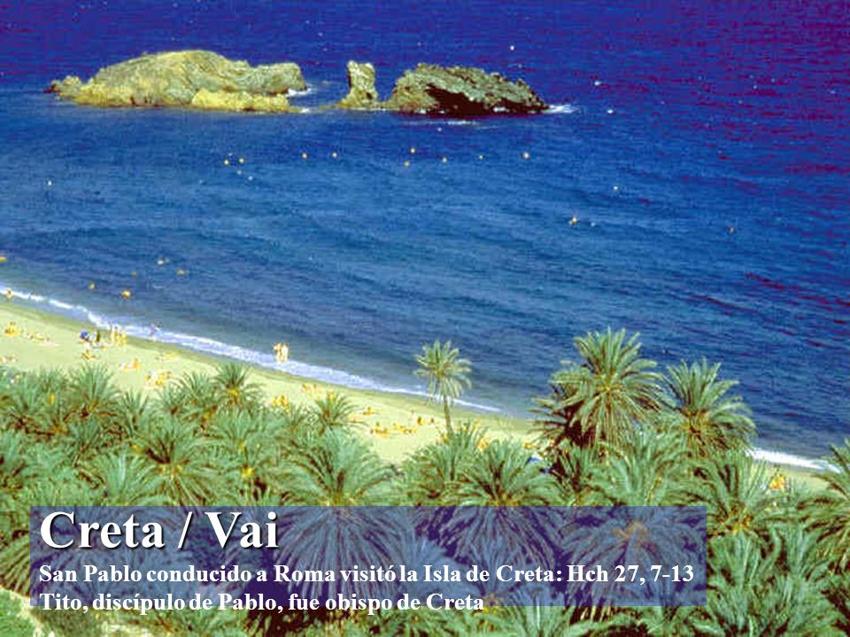 Creta / Vai San Pablo conducido a Roma visitó la Isla de Creta: Hch 27, 7-13 Tito, discípulo de Pablo, fue obispo de Creta