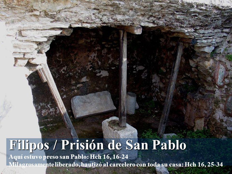 Filipos / Prisión de San Pablo Aquí estuvo preso san Pablo: Hch 16, 16-24 Milagrosamente liberado, bautizó al carcelero con toda su casa: Hch 16, 25-34