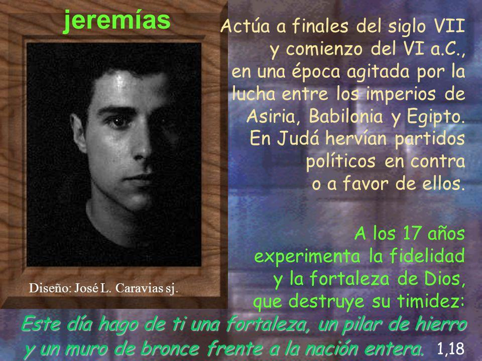 jeremías Actúa a finales del siglo VII y comienzo del VI a.C.,