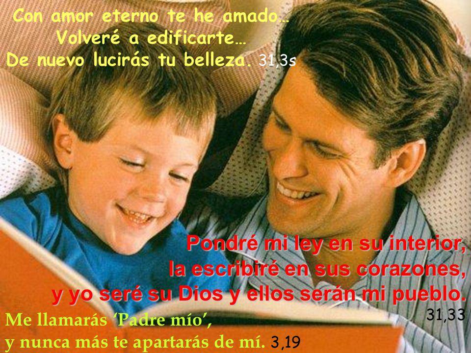 Me llamarás 'Padre mío', y nunca más te apartarás de mí. 3,19