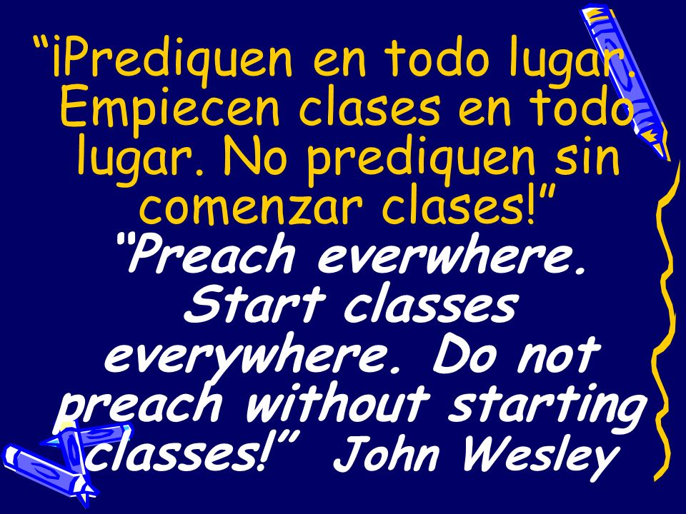 ¡Prediquen en todo lugar. Empiecen clases en todo lugar