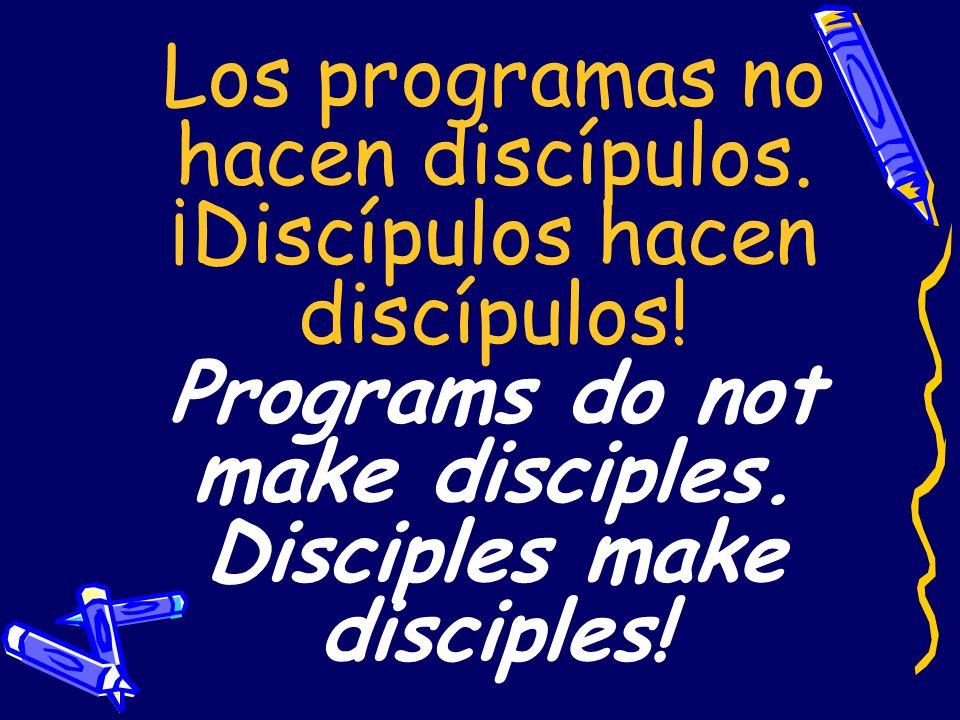 Los programas no hacen discípulos. ¡Discípulos hacen discípulos