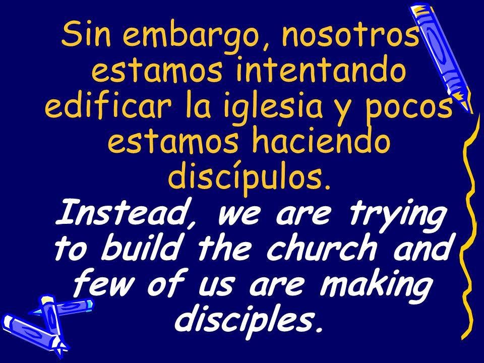 Sin embargo, nosotros estamos intentando edificar la iglesia y