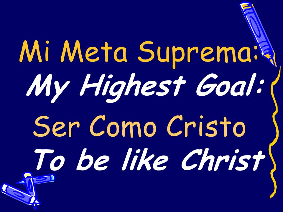 Mi Meta Suprema: My Highest Goal: Ser Como Cristo To be like Christ
