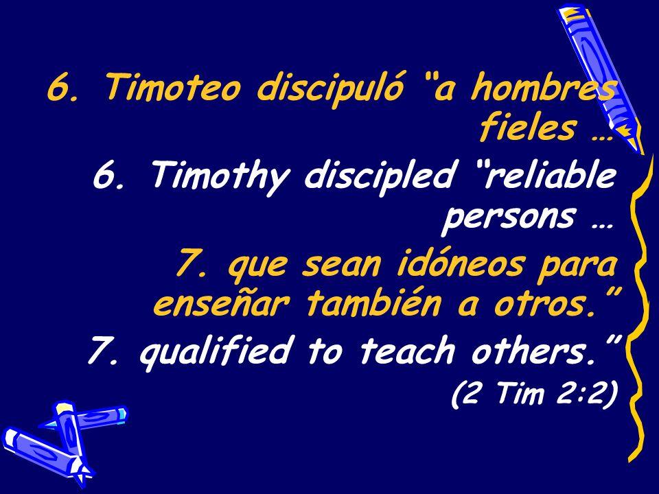 6. Timoteo discipuló a hombres fieles …