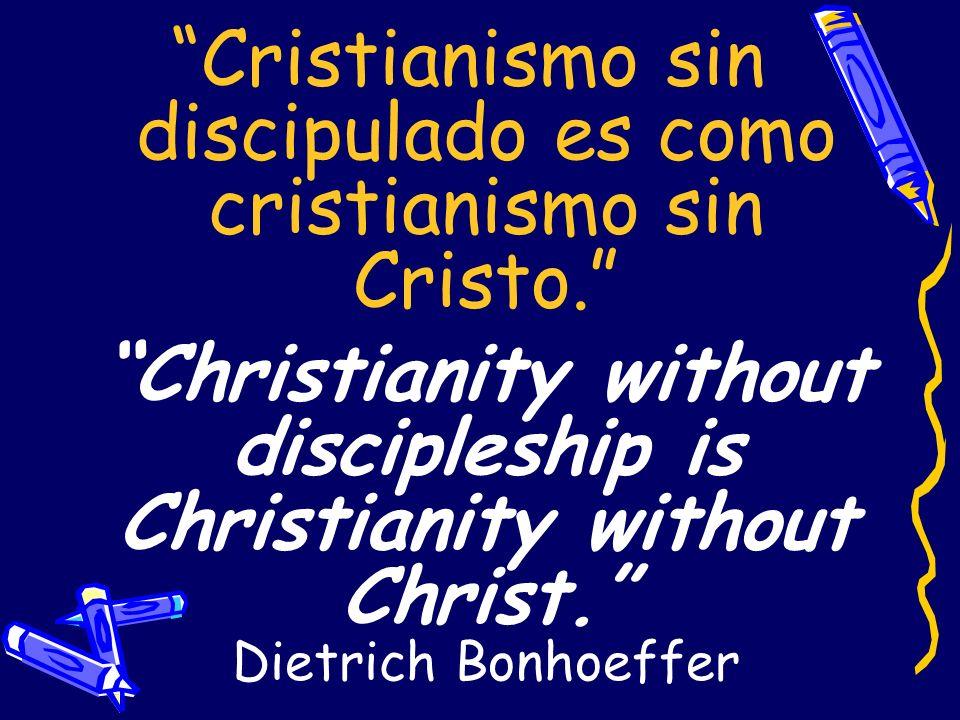 Cristianismo sin discipulado es como cristianismo sin Cristo.