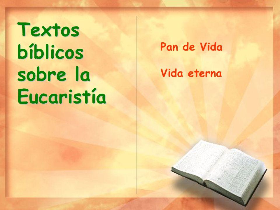 Textos bíblicos sobre la Eucaristía Pan de Vida Vida eterna