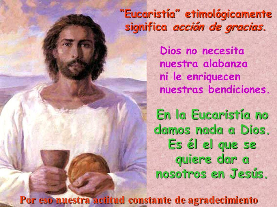 En la Eucaristía no damos nada a Dios. Es él el que se