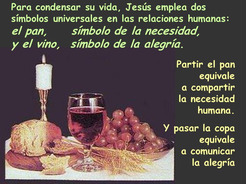 el pan, símbolo de la necesidad, y el vino, símbolo de la alegría.