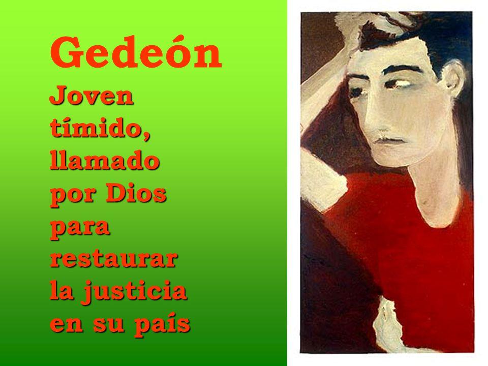 Gedeón Joven tímido, llamado por Dios para restaurar la justicia