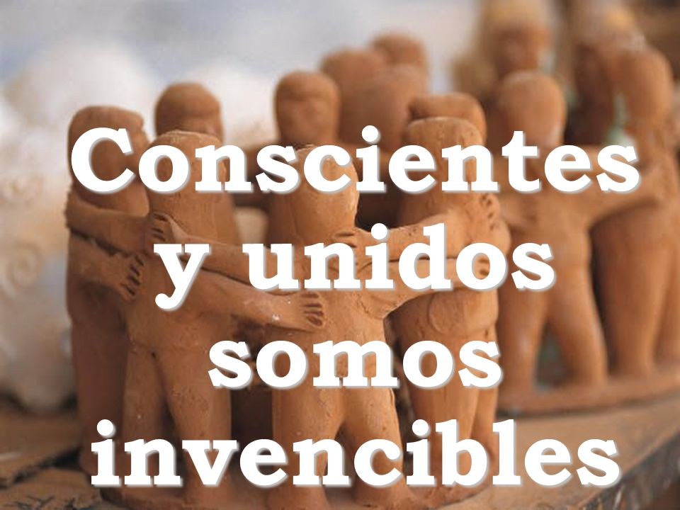Conscientes y unidos somos invencibles