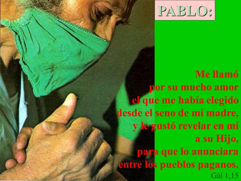 PABLO: Me llamó por su mucho amor el que me había elegido