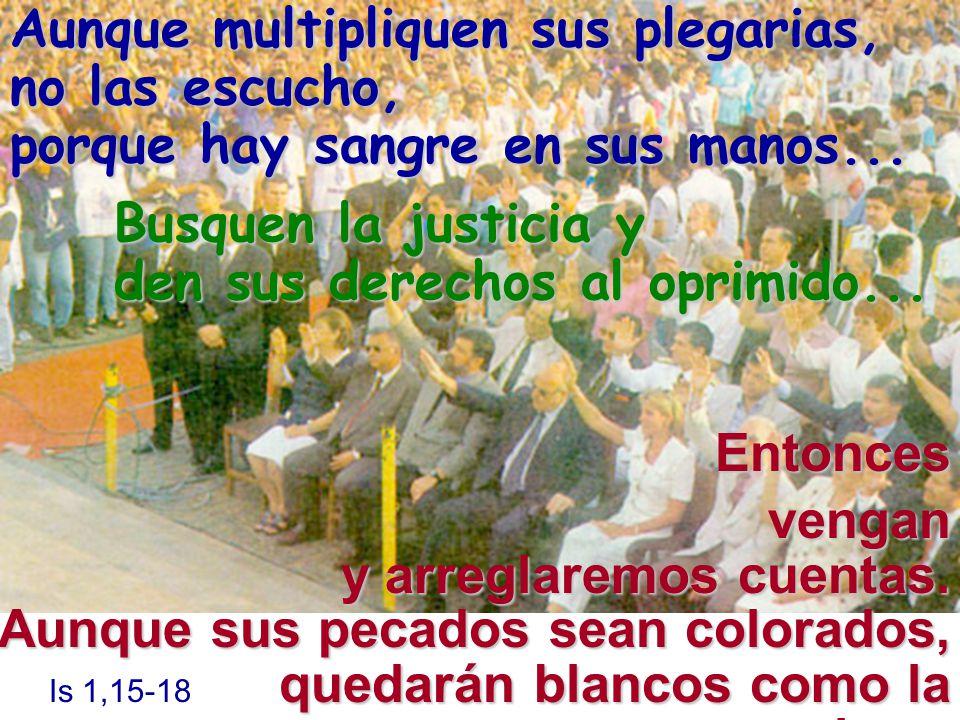 Busquen la justicia y den sus derechos al oprimido...