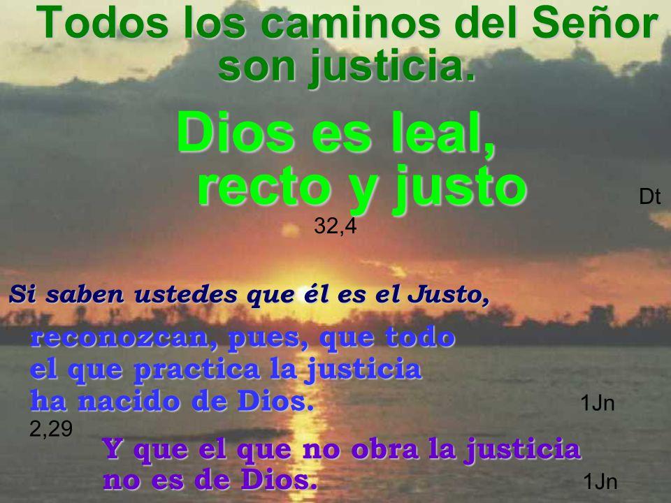 Todos los caminos del Señor son justicia.