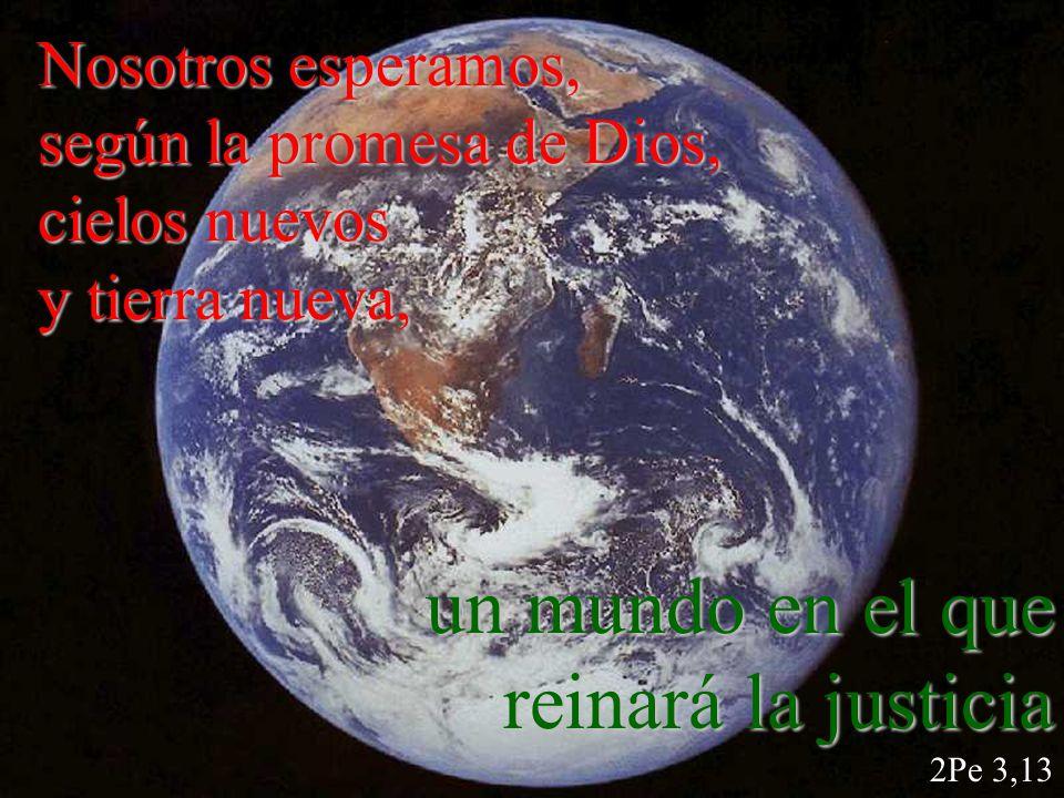 un mundo en el que reinará la justicia 2Pe 3,13