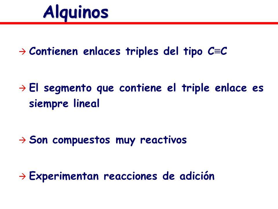Alquinos Contienen enlaces triples del tipo C≡C