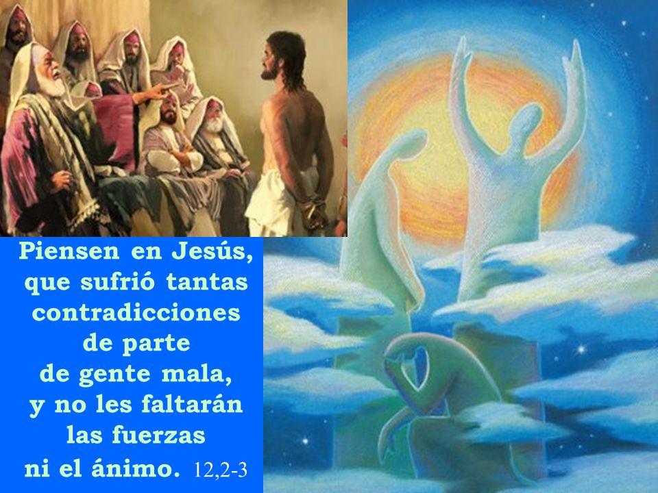 Piensen en Jesús, que sufrió tantas contradicciones