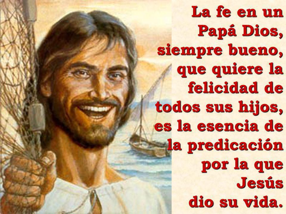 La fe en un Papá Dios, siempre bueno, que quiere la felicidad de todos sus hijos, es la esencia de la predicación