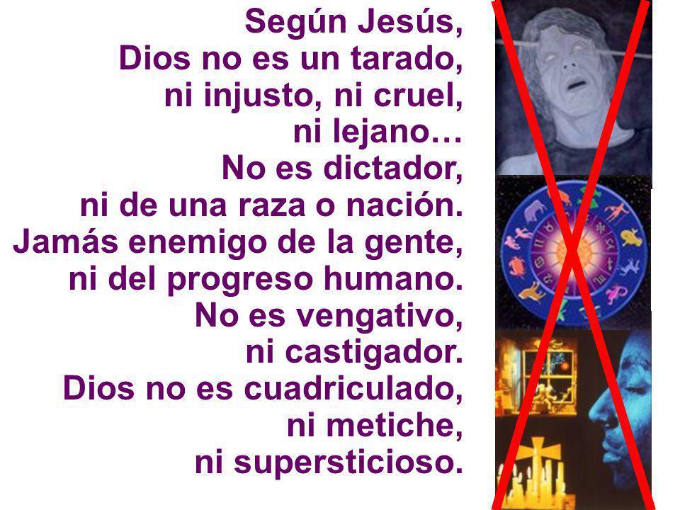 Según Jesús, Dios no es un tarado, ni injusto, ni cruel, ni lejano… No es dictador, ni de una raza o nación.