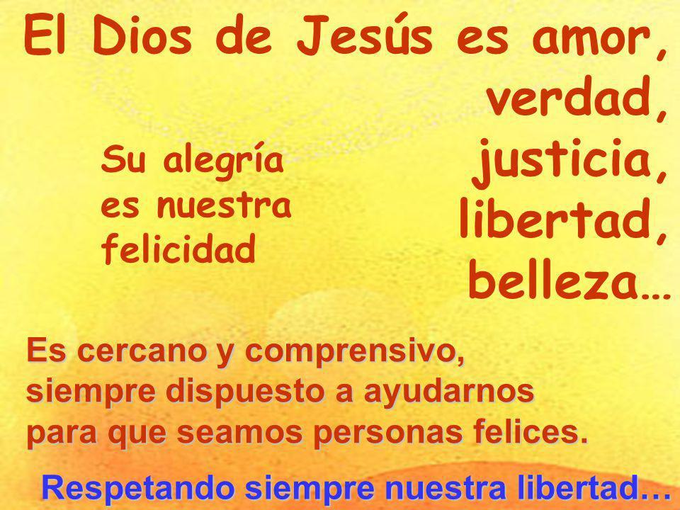 El Dios de Jesús es amor, verdad, justicia, libertad, belleza…