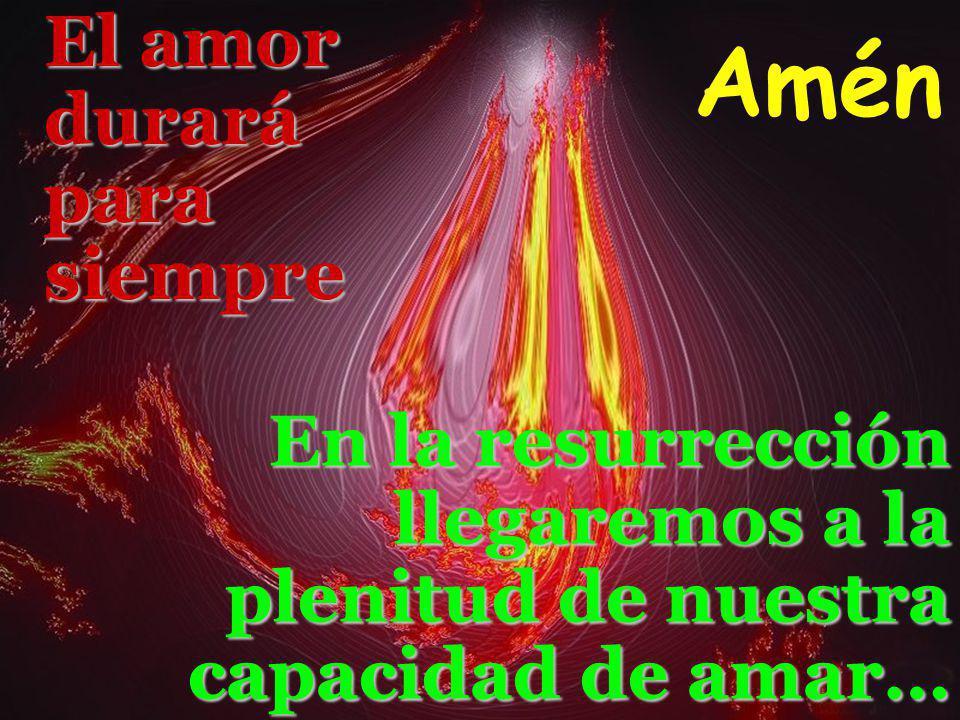 Amén El amor durará para siempre En la resurrección