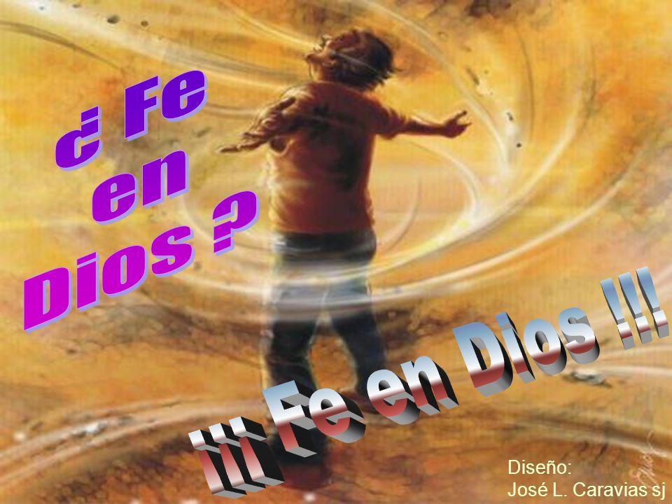 ¿ Fe en Dios ¡¡¡ Fe en Dios !!! Diseño: José L. Caravias sj