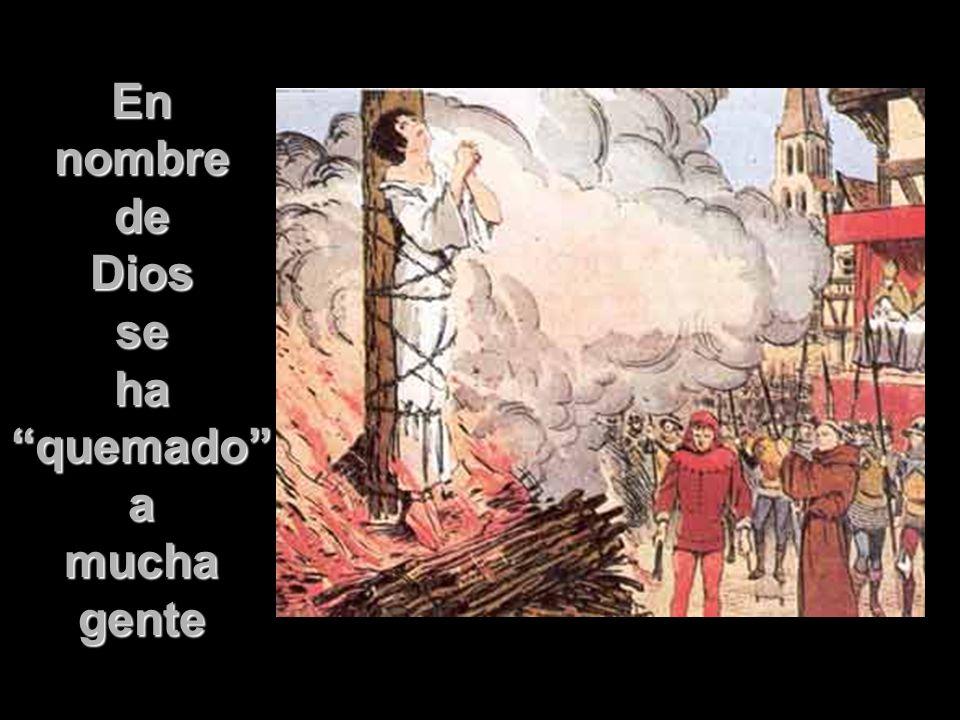 En nombre de Dios se ha quemado a mucha gente