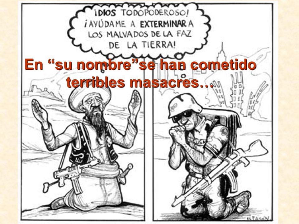 En su nombre se han cometido terribles masacres…