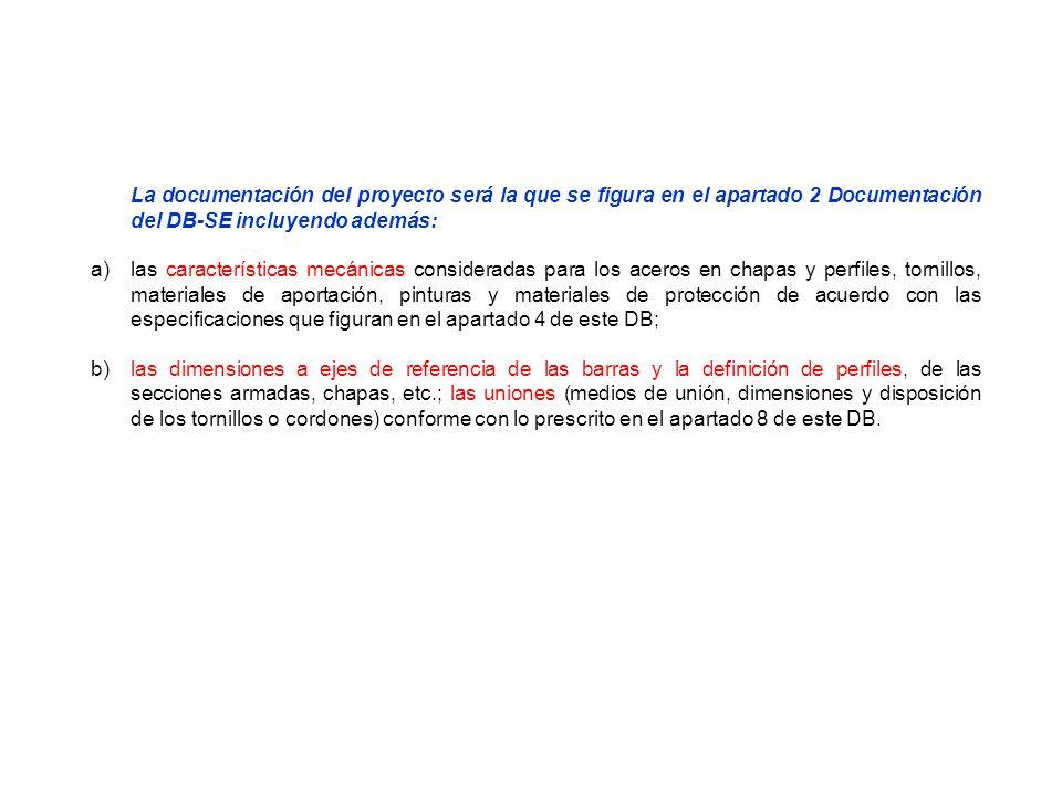 La documentación del proyecto será la que se figura en el apartado 2 Documentación del DB-SE incluyendo además: